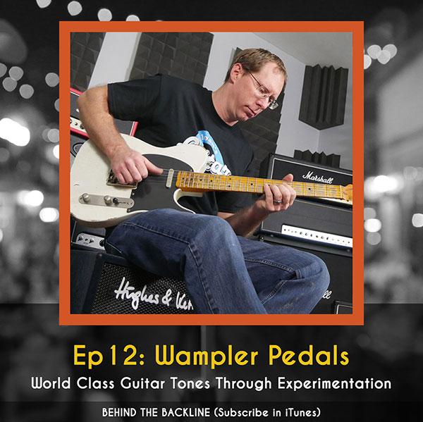 Behind the Backline, Episode 12: Wampler Pedals