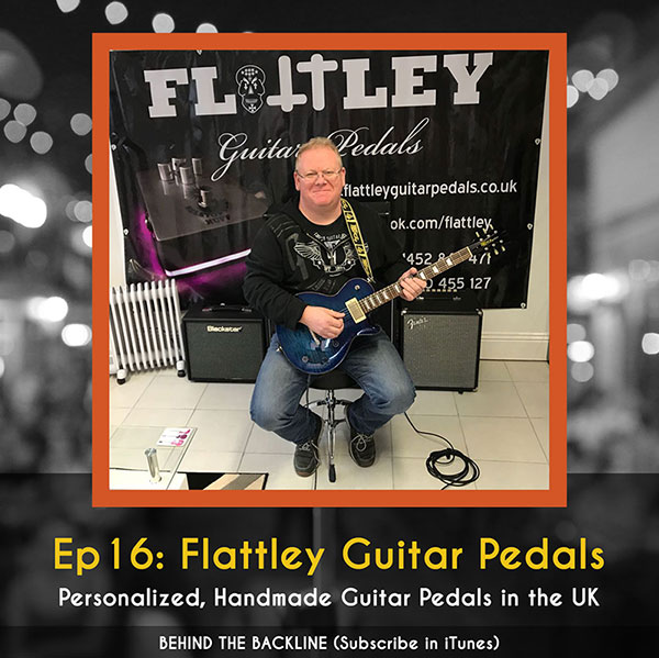 Behind the Backline, Episode 16: Flattley Guitar Pedals